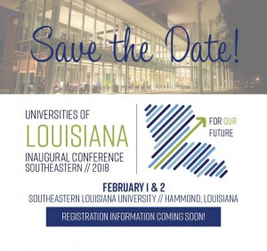 Save the Date: Universities of LA Inaugural Conference @ Southeastern Louisiana University - Hammond, LA | Hammond | Louisiana | United States