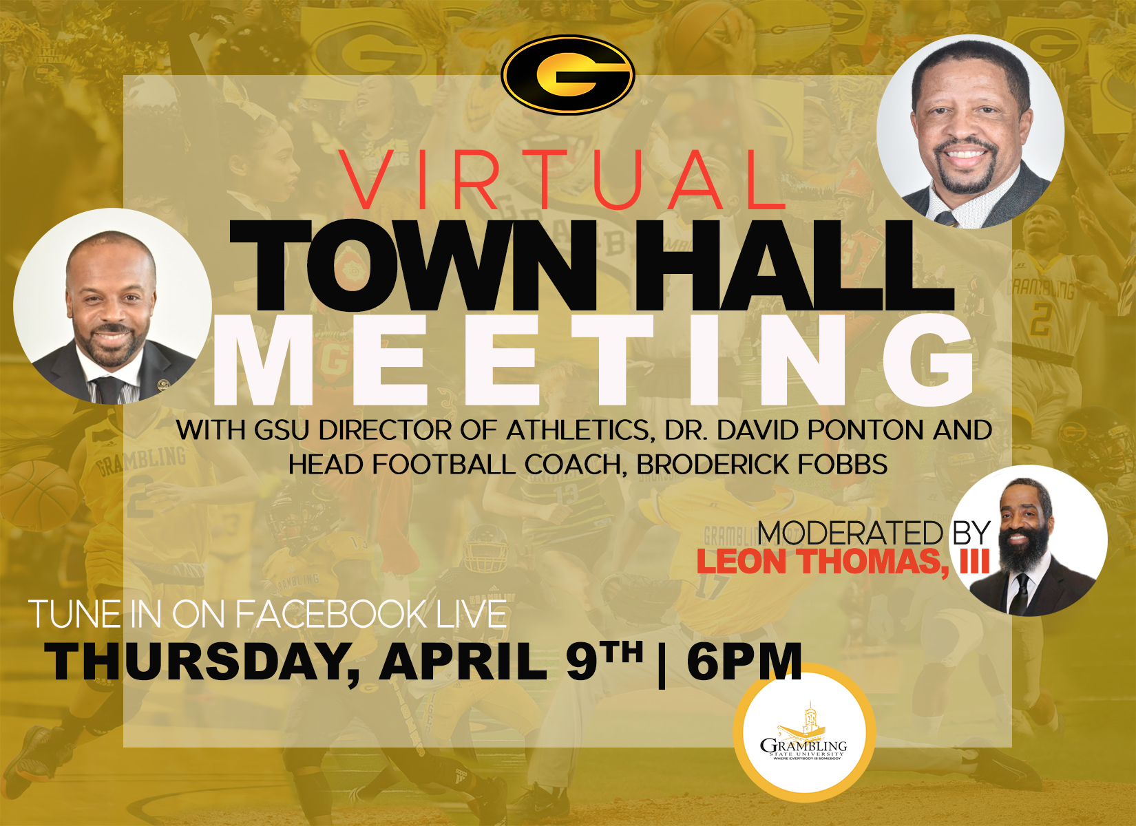 Virtual Town Hall Meeting with GSU Director of Athletics, Dr. David Ponton and Head Football Coach, Broderick Fobbs. Moderated by Leon Thomas, III. Tune in on Facebook Live Thurs., April 9th at 6pm.